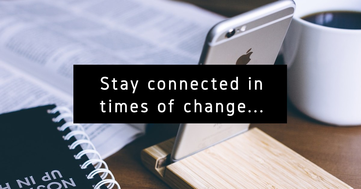 Stay connected in times of change… - thumbnail